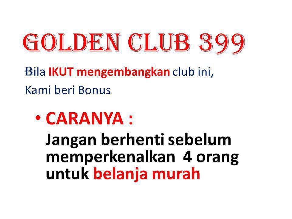 Golden CLUB 399 CARANYA : Bila IKUT mengembangkan club ini,
