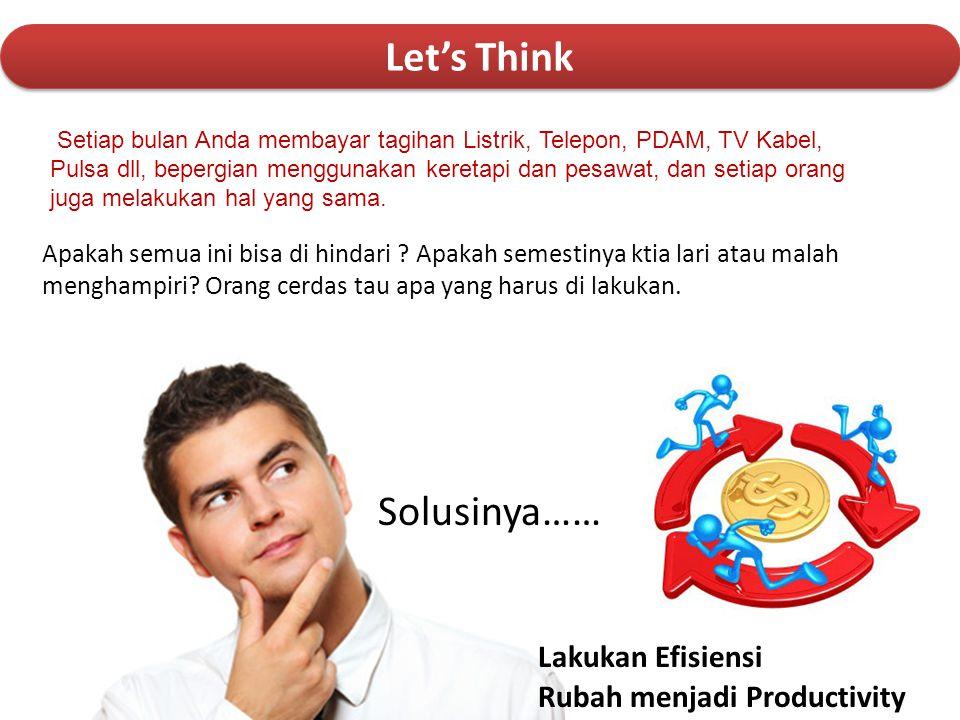 Let's Think Solusinya…… Lakukan Efisiensi Rubah menjadi Productivity
