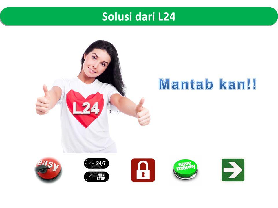 Solusi dari L24 Mantab kan!! L24