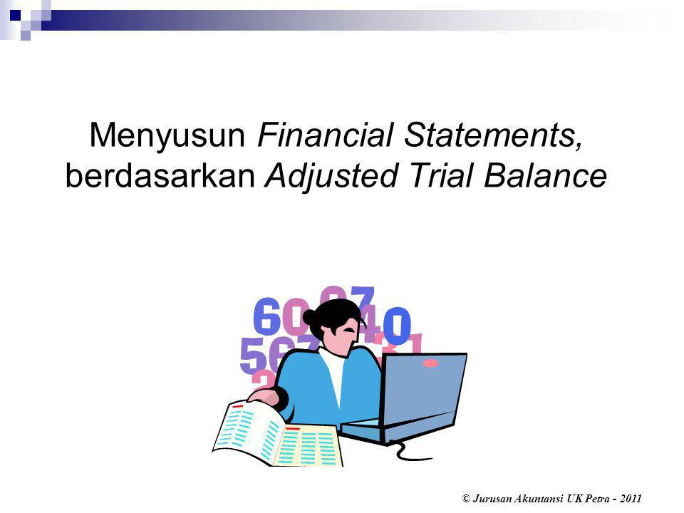 Menyusun Financial Statements, berdasarkan Adjusted Trial Balance