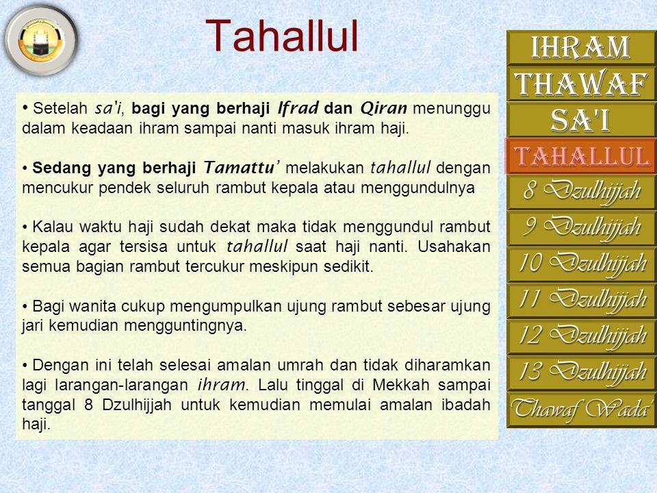 Tahallul Setelah sa i, bagi yang berhaji Ifrad dan Qiran menunggu dalam keadaan ihram sampai nanti masuk ihram haji.