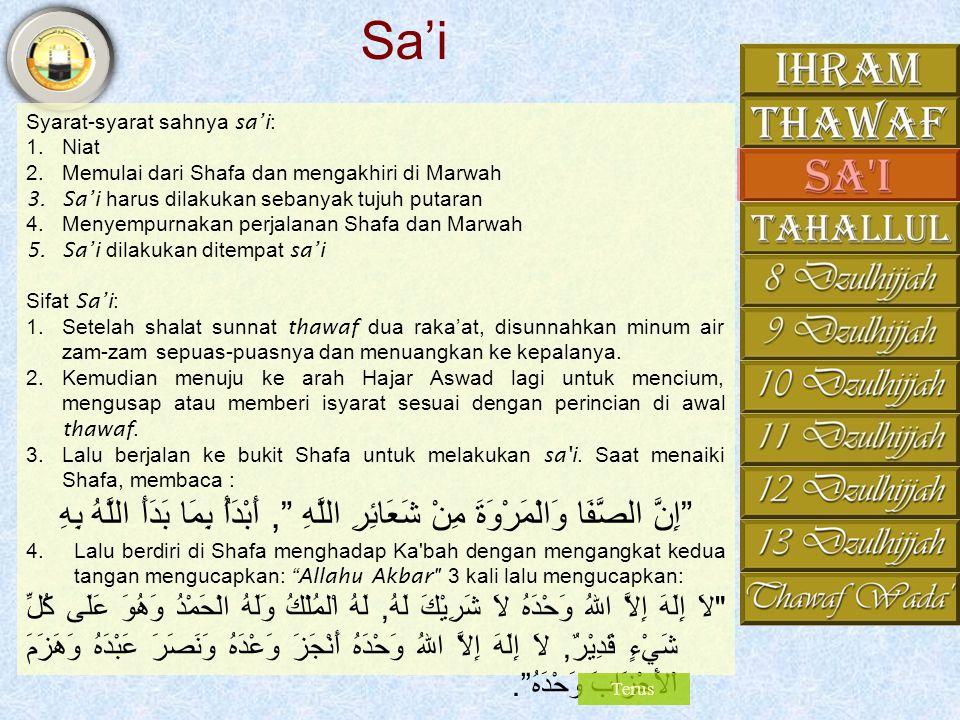 Sa'i Syarat-syarat sahnya sa'i: Niat. Memulai dari Shafa dan mengakhiri di Marwah. Sa'i harus dilakukan sebanyak tujuh putaran.