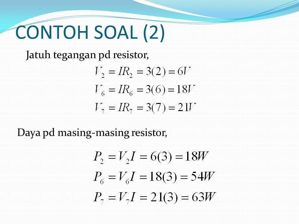 CONTOH SOAL (2) Jatuh tegangan pd resistor, Daya pd masing-masing resistor,
