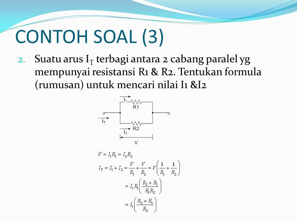 CONTOH SOAL (3) Suatu arus IT terbagi antara 2 cabang paralel yg mempunyai resistansi R1 & R2.