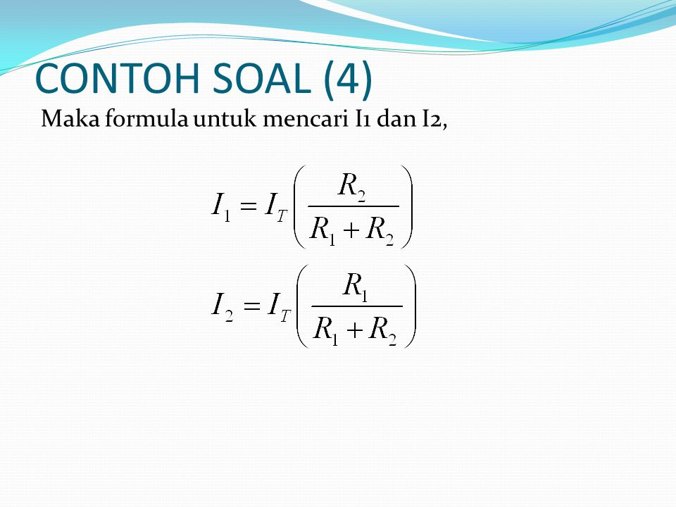 CONTOH SOAL (4) Maka formula untuk mencari I1 dan I2,
