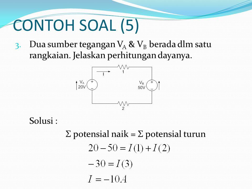 CONTOH SOAL (5) Dua sumber tegangan VA & VB berada dlm satu rangkaian. Jelaskan perhitungan dayanya.