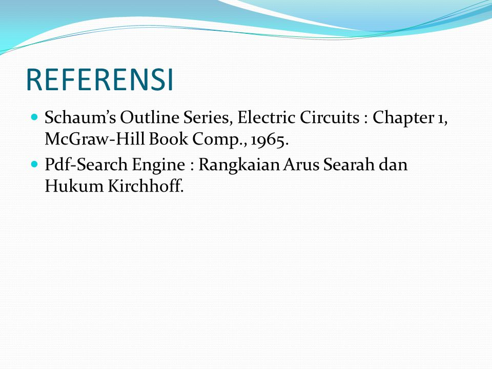 REFERENSI Schaum's Outline Series, Electric Circuits : Chapter 1, McGraw-Hill Book Comp., 1965.