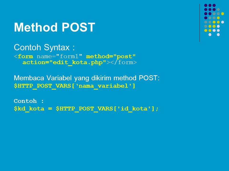 Method POST Contoh Syntax : Membaca Variabel yang dikirim method POST: