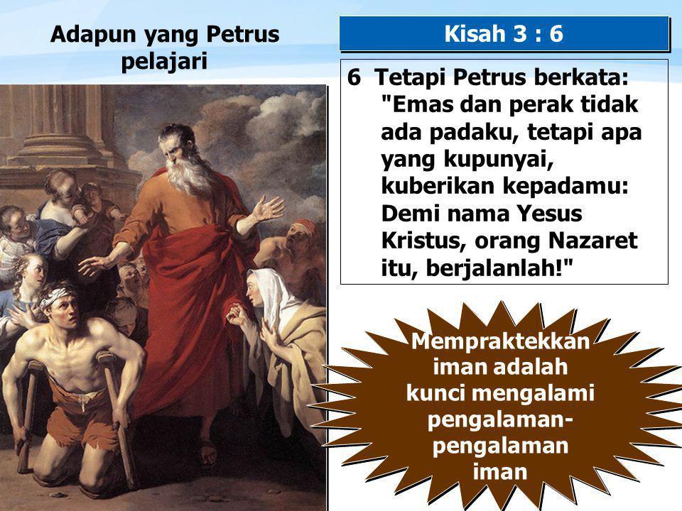 Adapun yang Petrus pelajari Kisah 3 : 6