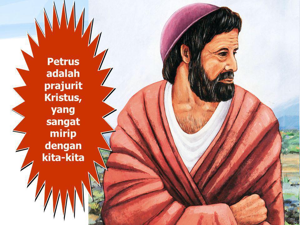 Petrus adalah prajurit Kristus, yang sangat mirip dengan kita-kita