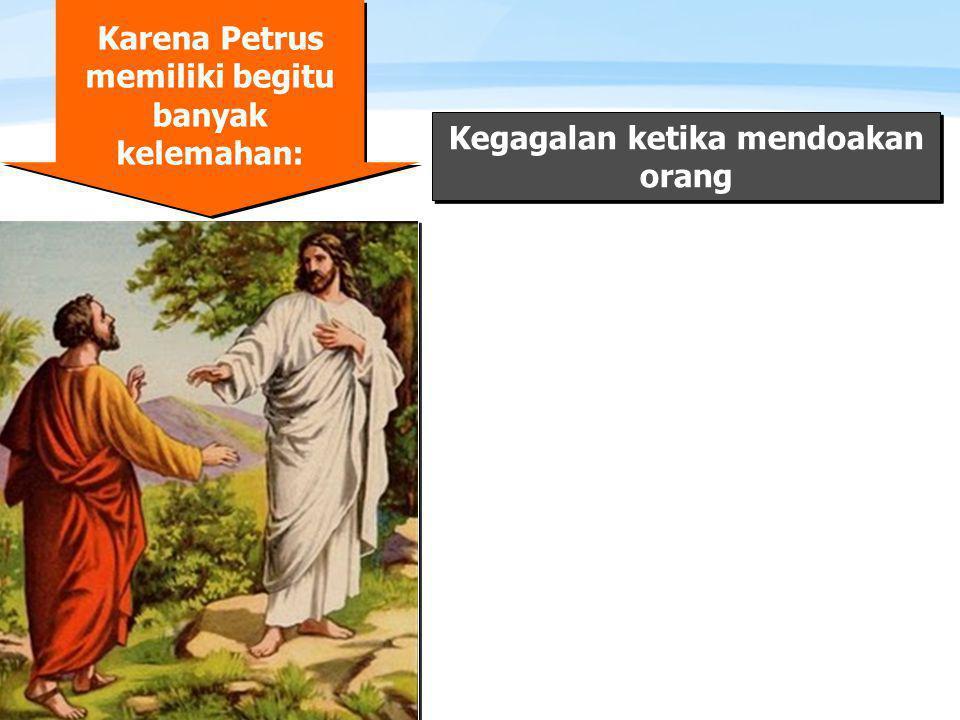 Karena Petrus memiliki begitu banyak kelemahan:
