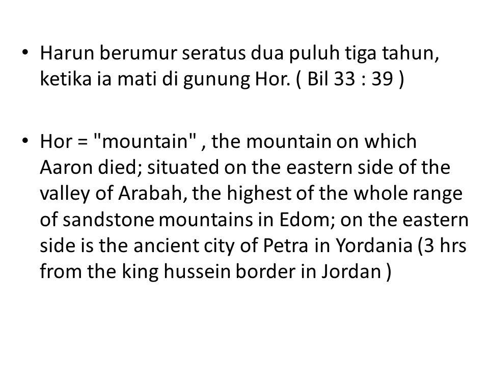 Harun berumur seratus dua puluh tiga tahun, ketika ia mati di gunung Hor. ( Bil 33 : 39 )