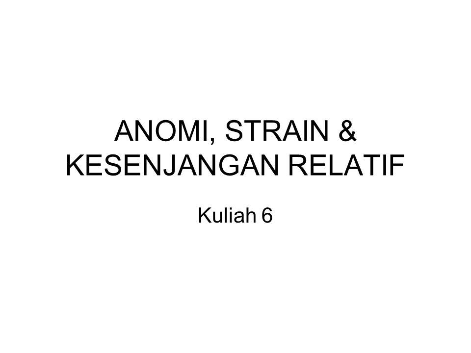 ANOMI, STRAIN & KESENJANGAN RELATIF
