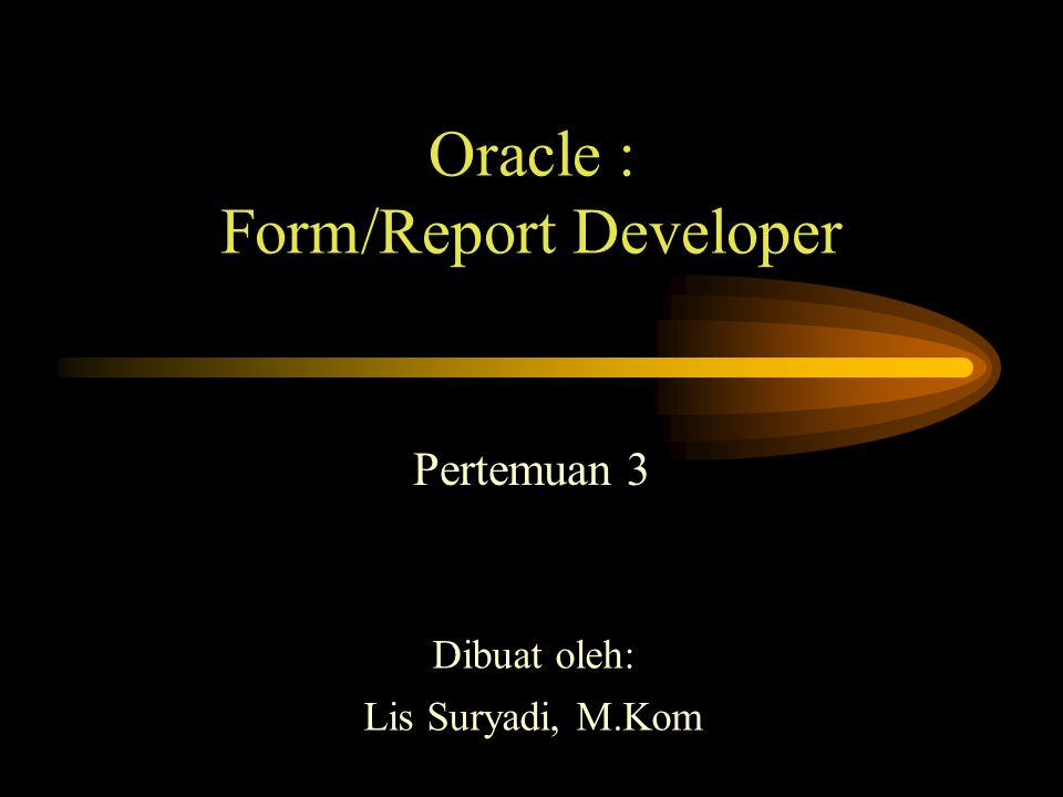 Oracle : Form/Report Developer