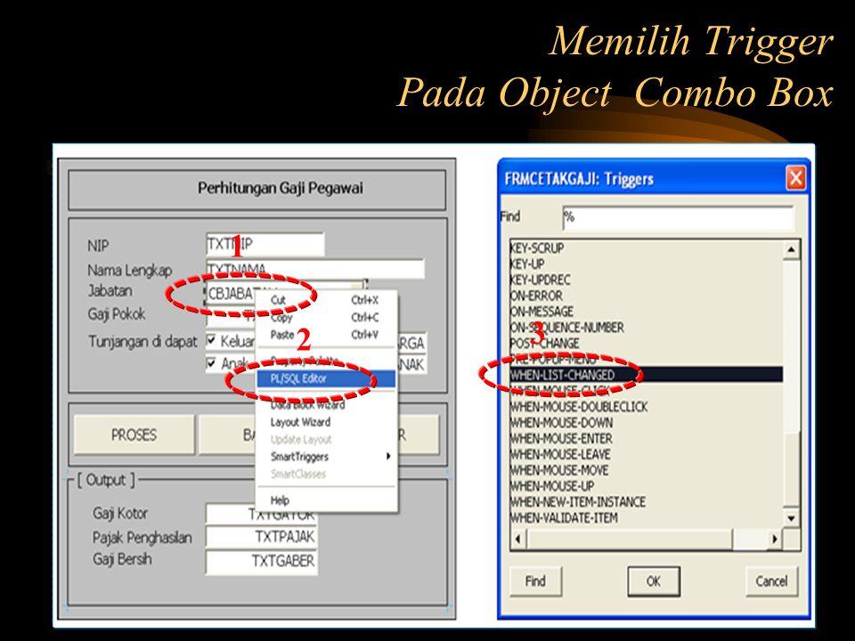 Memilih Trigger Pada Object Combo Box