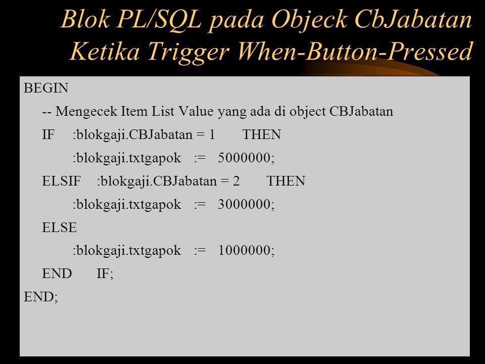 Blok PL/SQL pada Objeck CbJabatan Ketika Trigger When-Button-Pressed