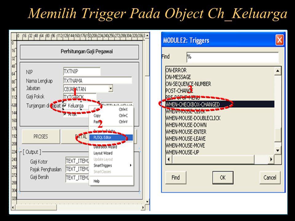 Memilih Trigger Pada Object Ch_Keluarga