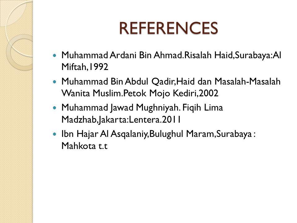 REFERENCES Muhammad Ardani Bin Ahmad.Risalah Haid,Surabaya:Al Miftah,1992.