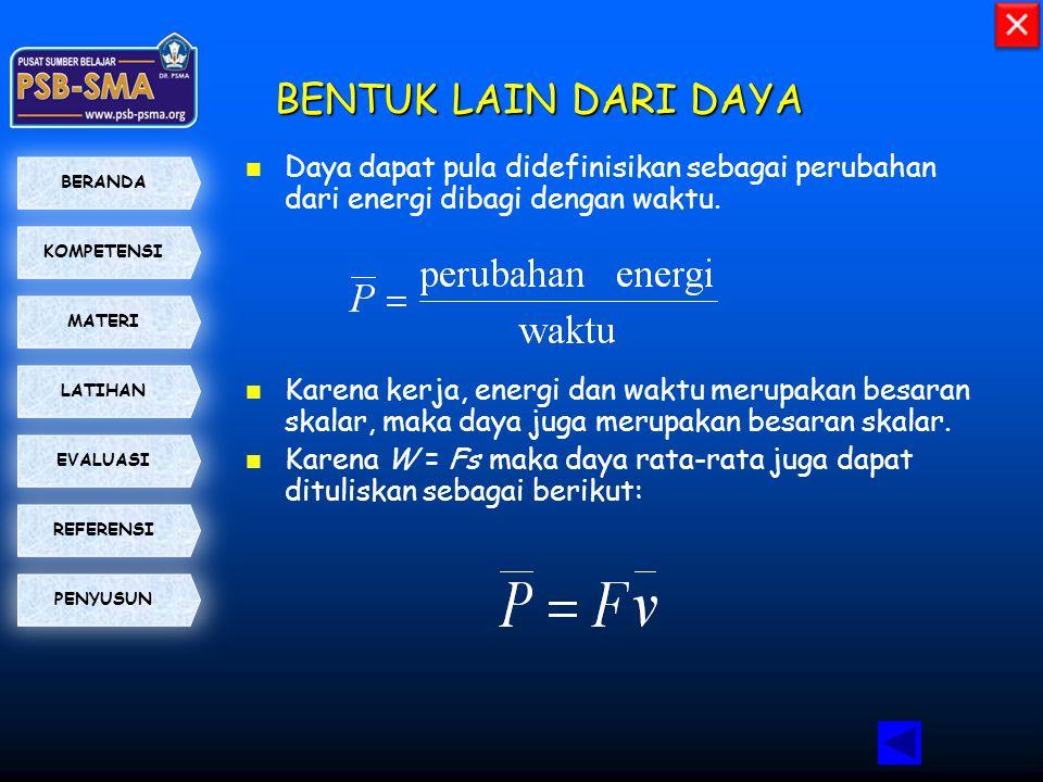 BENTUK LAIN DARI DAYA Daya dapat pula didefinisikan sebagai perubahan dari energi dibagi dengan waktu.