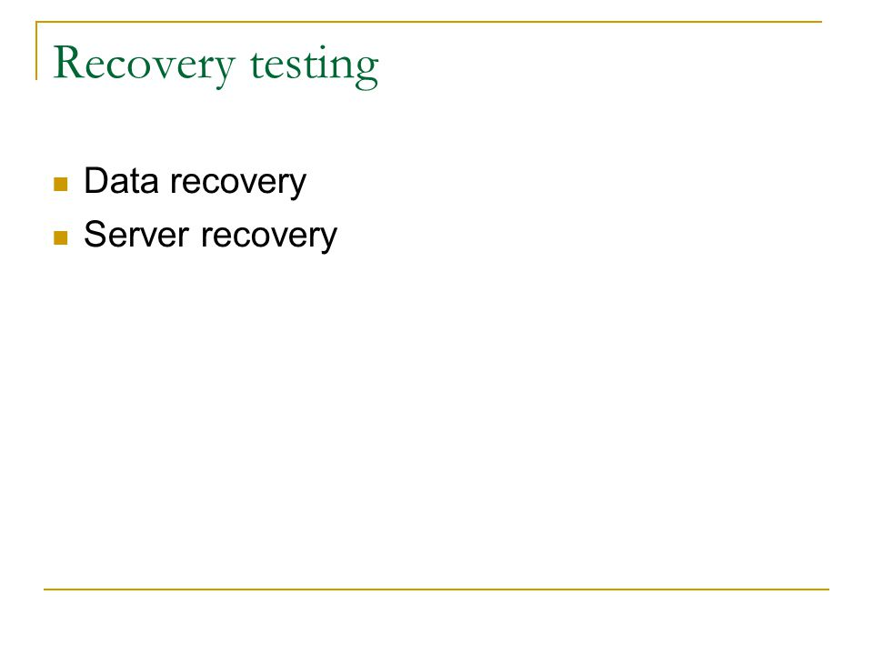 Recovery testing Data recovery Server recovery