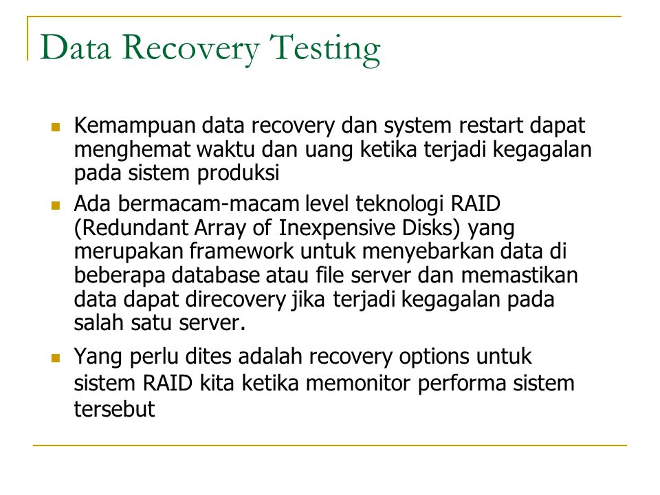 Data Recovery Testing Kemampuan data recovery dan system restart dapat menghemat waktu dan uang ketika terjadi kegagalan pada sistem produksi.