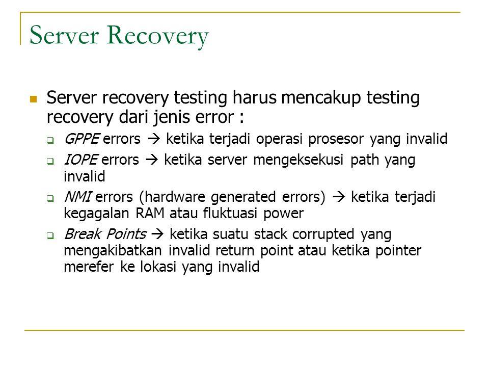 Server Recovery Server recovery testing harus mencakup testing recovery dari jenis error :