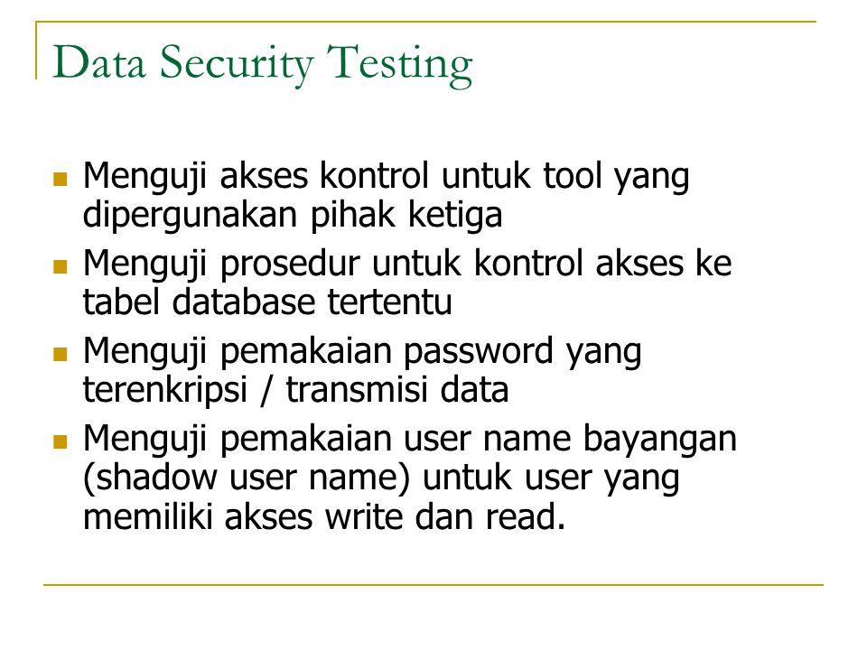 Data Security Testing Menguji akses kontrol untuk tool yang dipergunakan pihak ketiga.