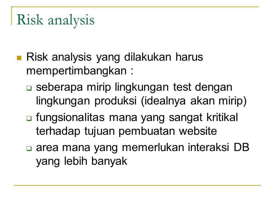 Risk analysis Risk analysis yang dilakukan harus mempertimbangkan :
