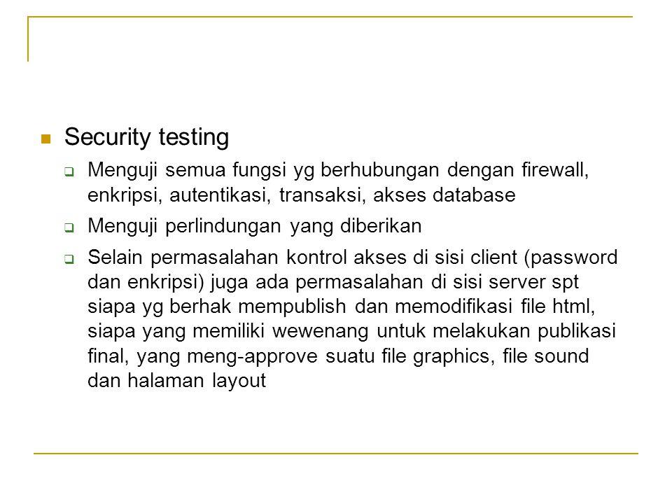 Security testing Menguji semua fungsi yg berhubungan dengan firewall, enkripsi, autentikasi, transaksi, akses database.