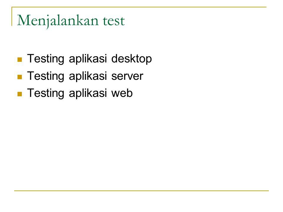 Menjalankan test Testing aplikasi desktop Testing aplikasi server