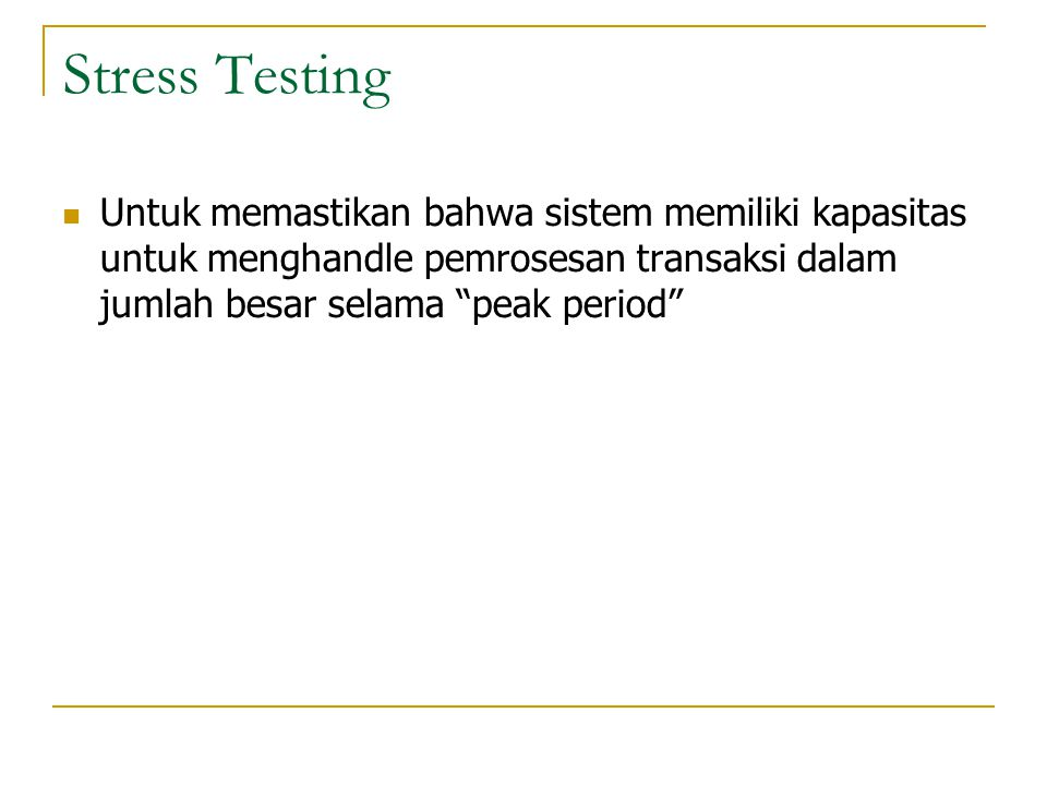 Stress Testing Untuk memastikan bahwa sistem memiliki kapasitas untuk menghandle pemrosesan transaksi dalam jumlah besar selama peak period