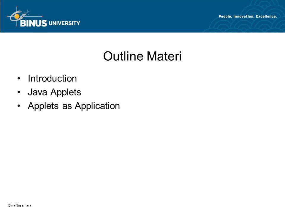 Outline Materi Introduction Java Applets Applets as Application