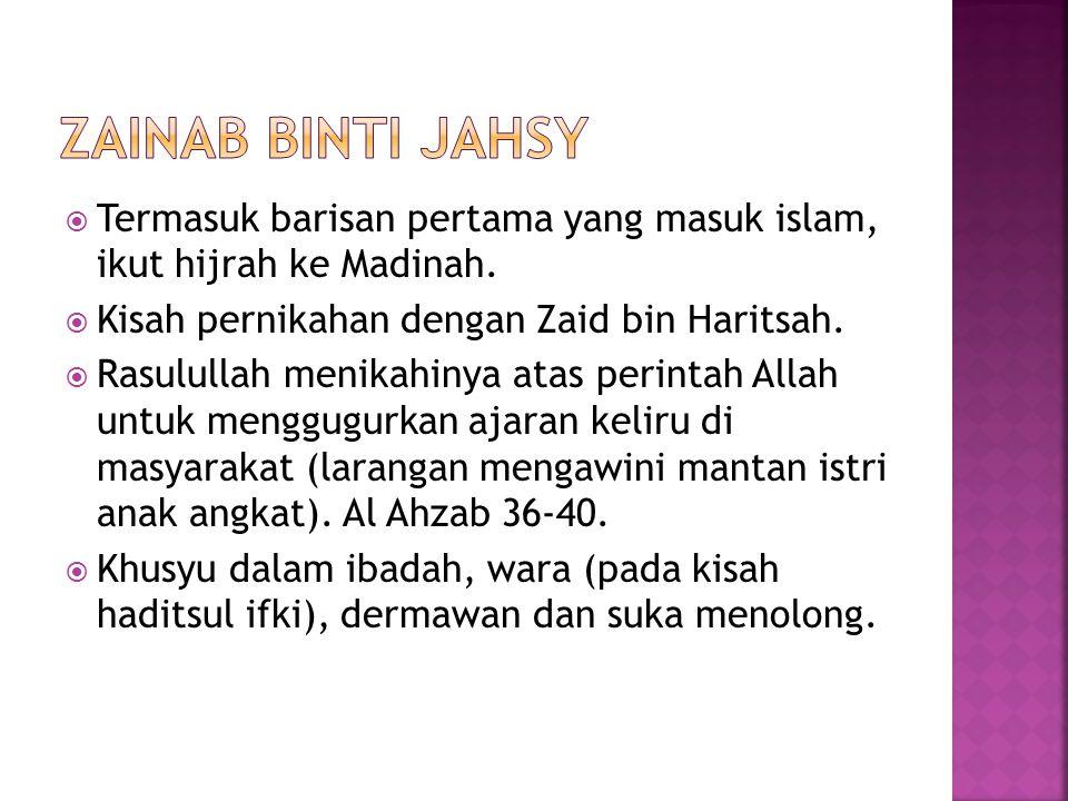 Zainab binti jahsy Termasuk barisan pertama yang masuk islam, ikut hijrah ke Madinah. Kisah pernikahan dengan Zaid bin Haritsah.