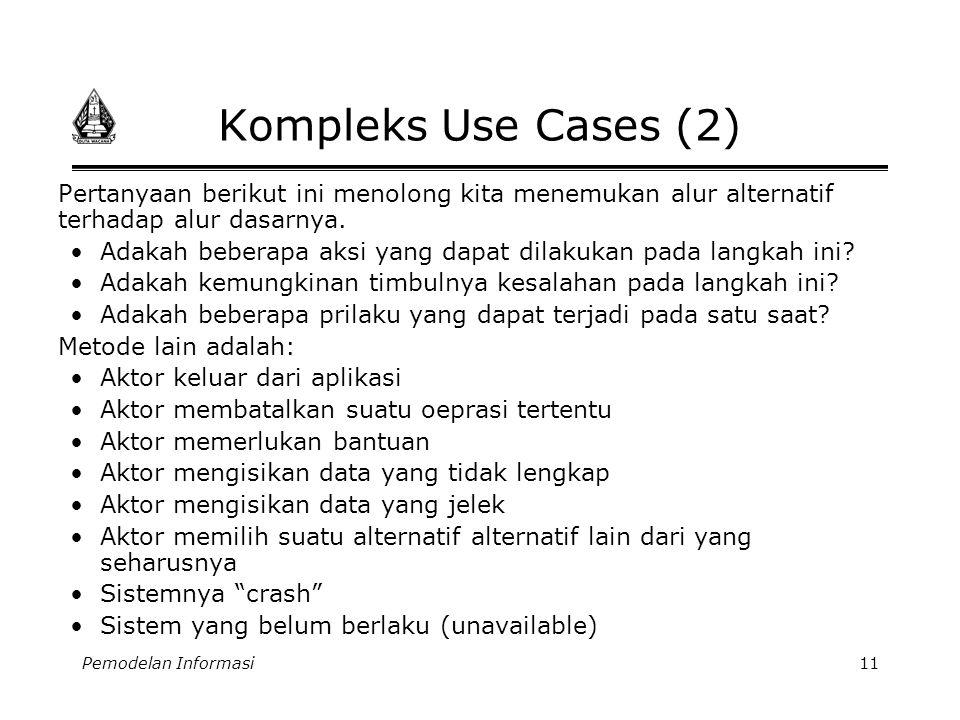 Kompleks Use Cases (2) Pertanyaan berikut ini menolong kita menemukan alur alternatif terhadap alur dasarnya.