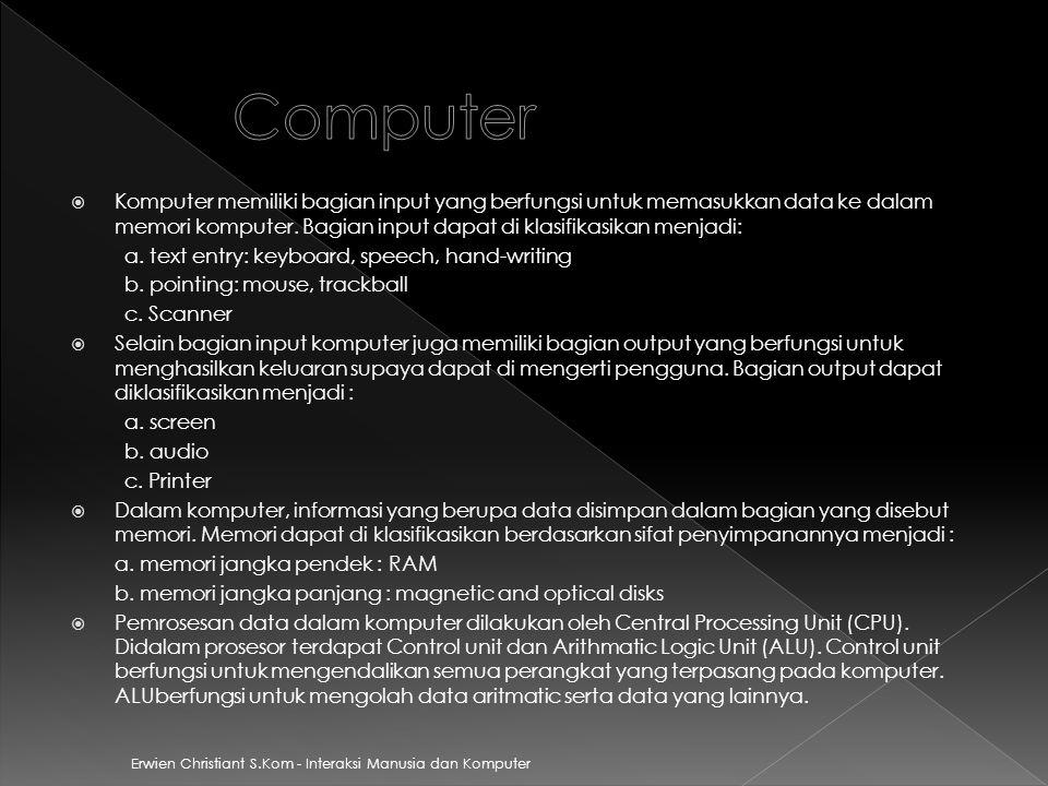 Computer Komputer memiliki bagian input yang berfungsi untuk memasukkan data ke dalam memori komputer. Bagian input dapat di klasifikasikan menjadi: