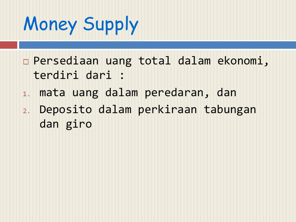 Money Supply Persediaan uang total dalam ekonomi, terdiri dari :