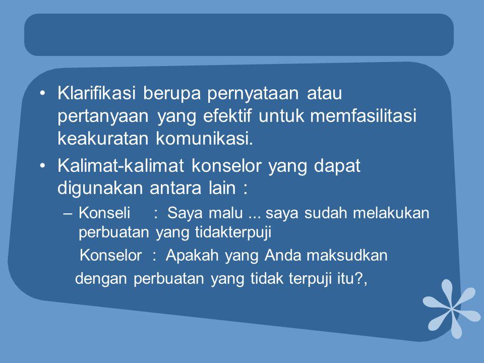 Kalimat-kalimat konselor yang dapat digunakan antara lain :