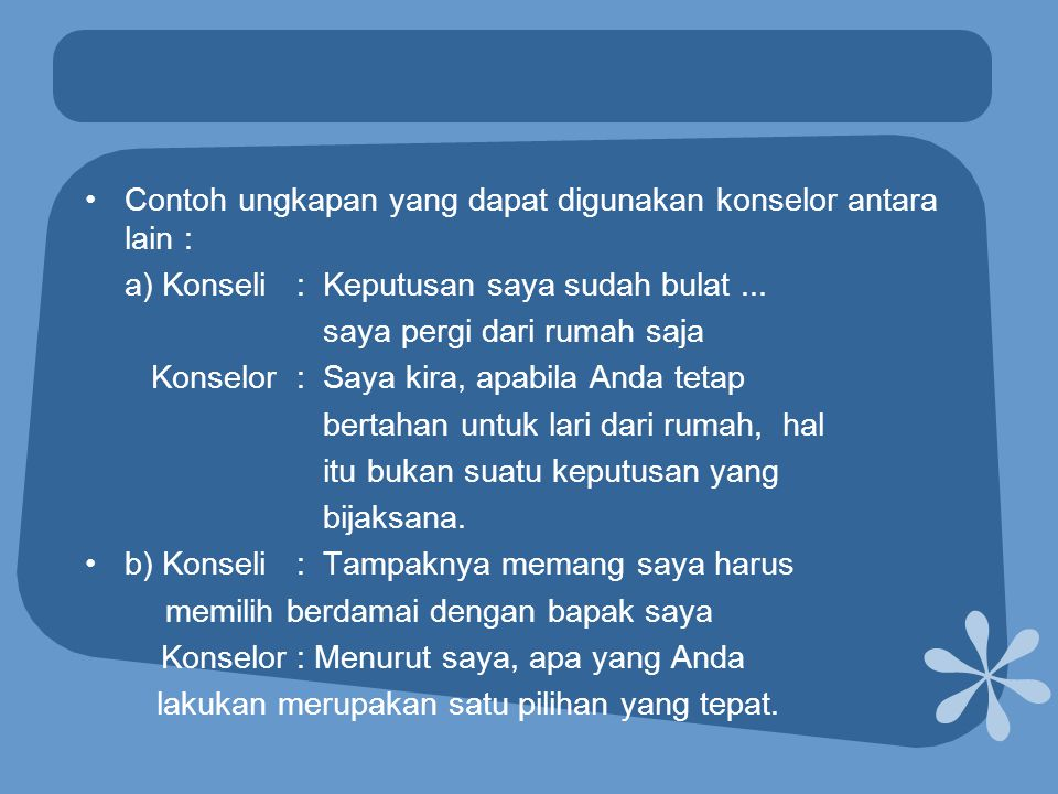 Contoh ungkapan yang dapat digunakan konselor antara lain :