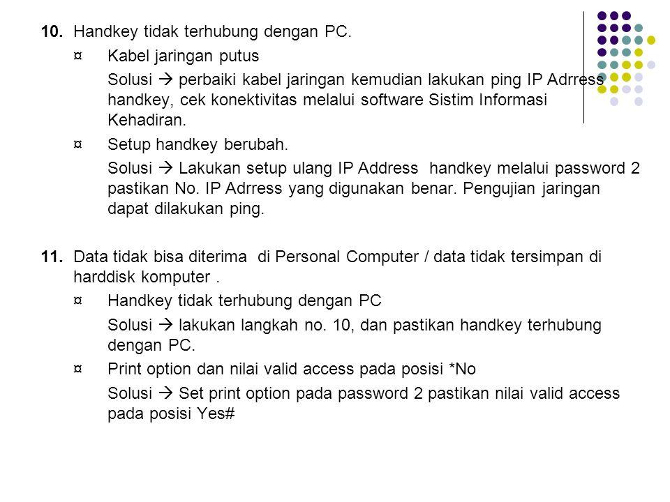 10. Handkey tidak terhubung dengan PC.