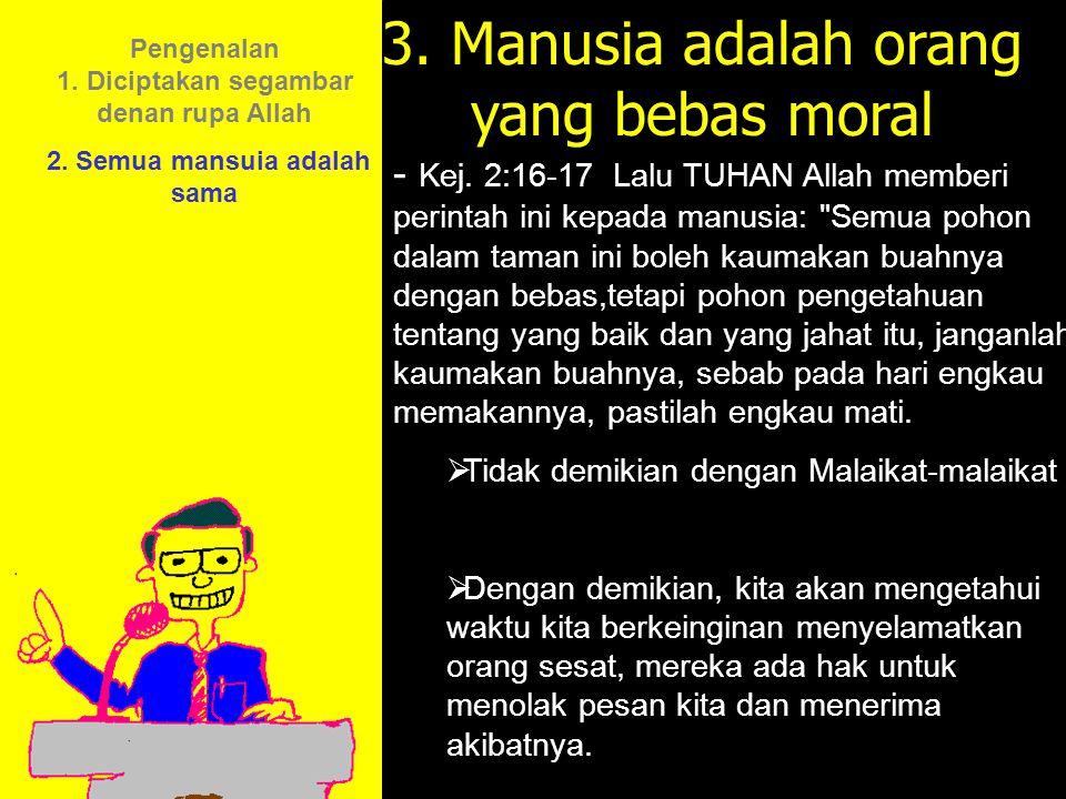 3. Manusia adalah orang yang bebas moral