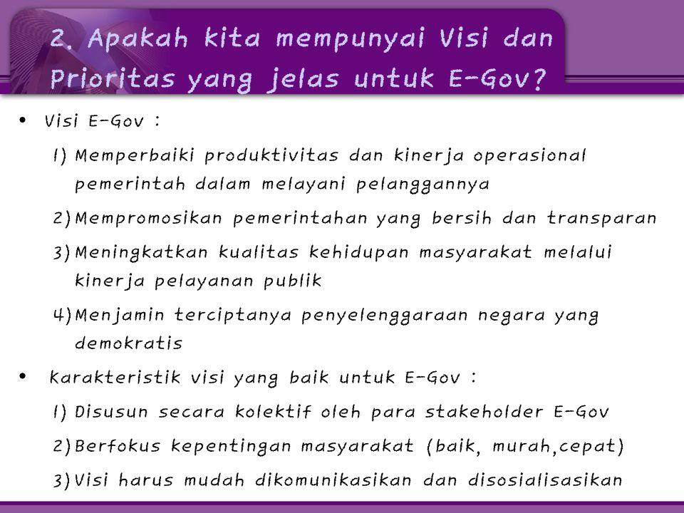 2. Apakah kita mempunyai Visi dan Prioritas yang jelas untuk E-Gov