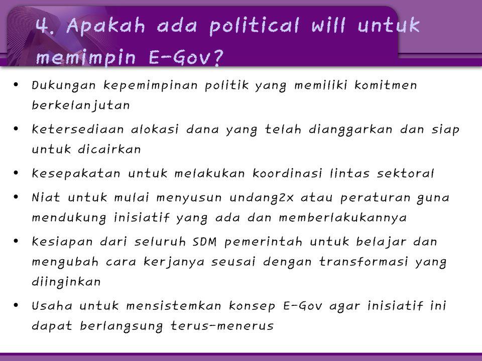 4. Apakah ada political will untuk memimpin E-Gov