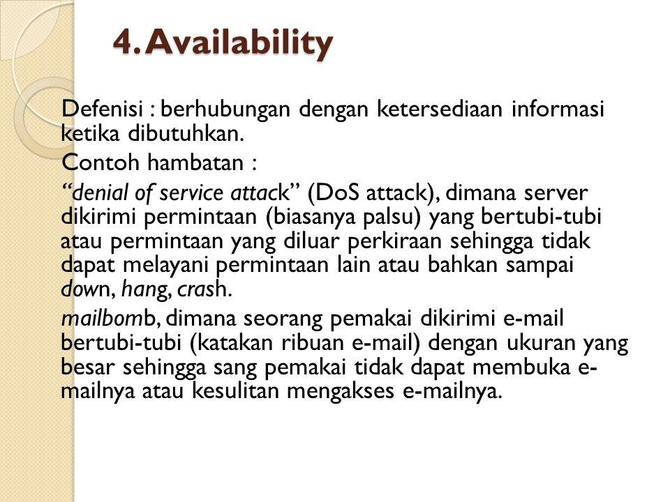 4. Availability Defenisi : berhubungan dengan ketersediaan informasi ketika dibutuhkan. Contoh hambatan :