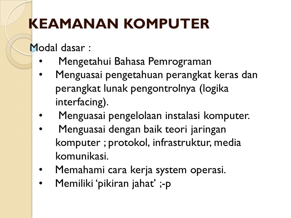 KEAMANAN KOMPUTER Modal dasar : • Mengetahui Bahasa Pemrograman