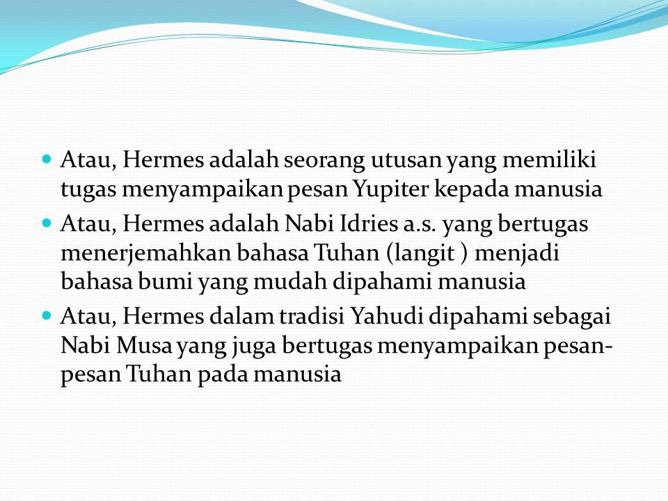 Atau, Hermes adalah seorang utusan yang memiliki tugas menyampaikan pesan Yupiter kepada manusia