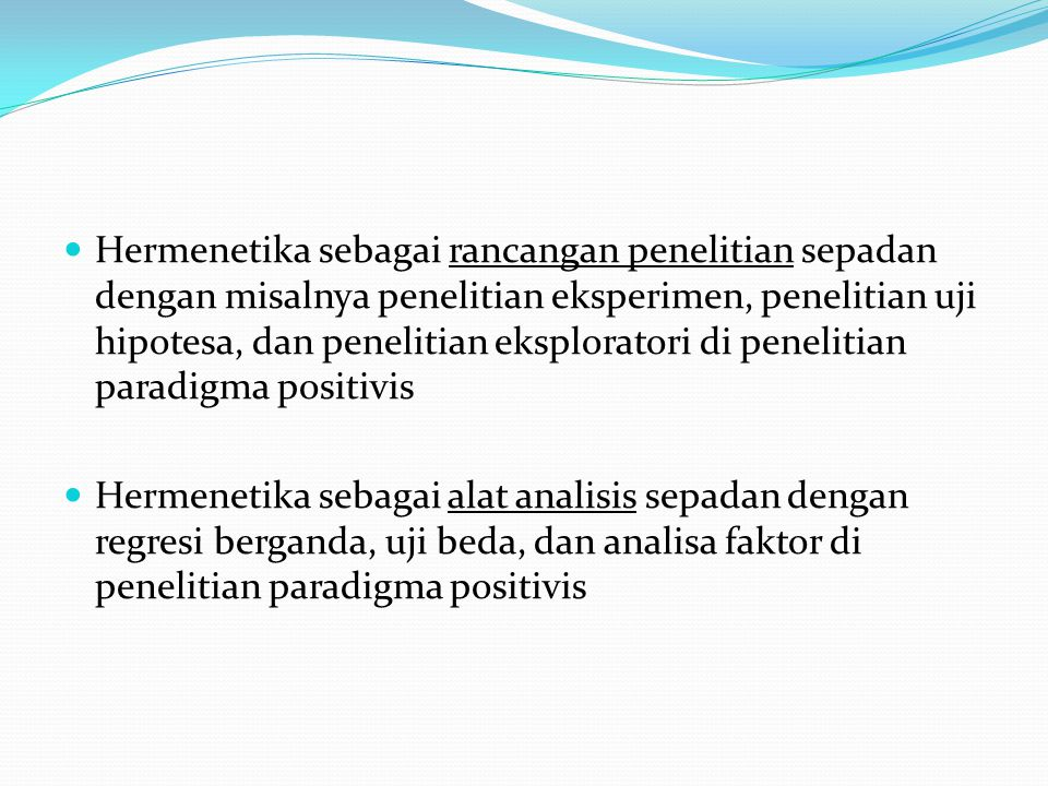 Hermenetika sebagai rancangan penelitian sepadan dengan misalnya penelitian eksperimen, penelitian uji hipotesa, dan penelitian eksploratori di penelitian paradigma positivis