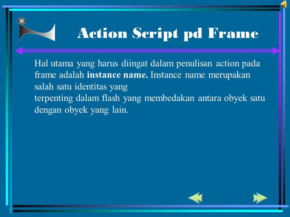 Action Script pd Frame Hal utama yang harus diingat dalam penulisan action pada.