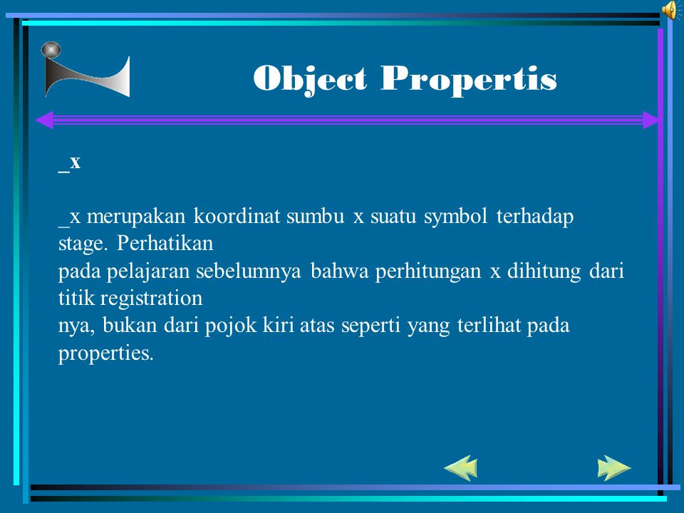 Object Propertis _x. _x merupakan koordinat sumbu x suatu symbol terhadap stage. Perhatikan.