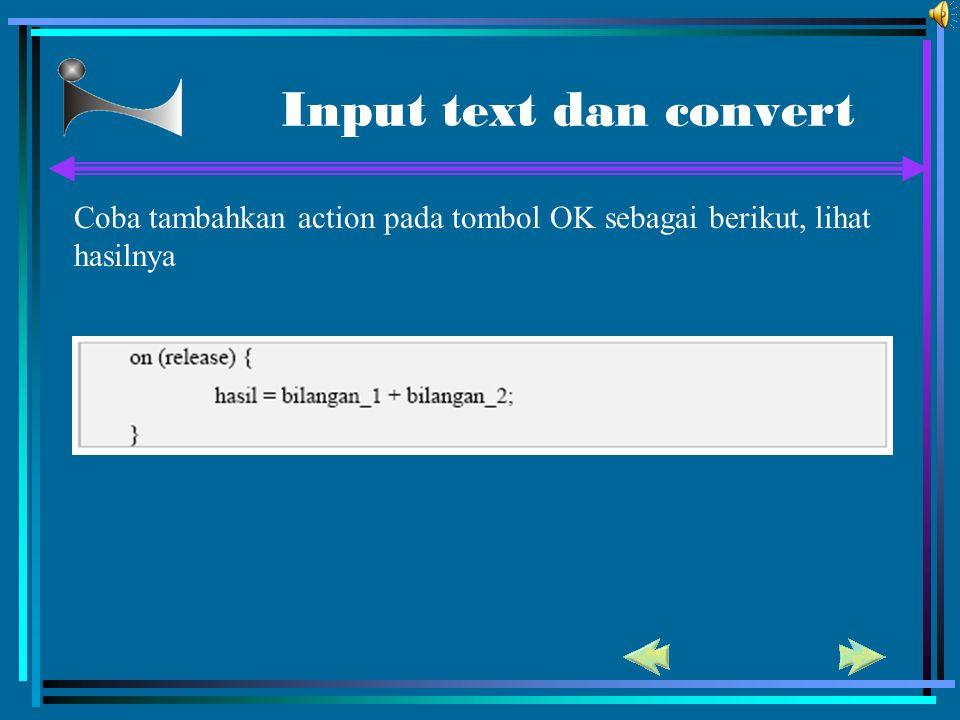Input text dan convert Coba tambahkan action pada tombol OK sebagai berikut, lihat hasilnya 72