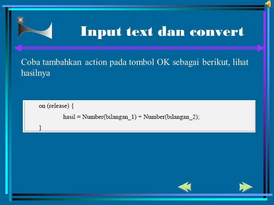 Input text dan convert Coba tambahkan action pada tombol OK sebagai berikut, lihat hasilnya 73